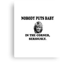 NOBODY PUTS BABY IN THE CORNER Canvas Print