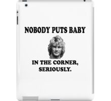 NOBODY PUTS BABY IN THE CORNER iPad Case/Skin