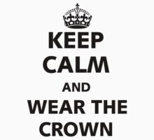 Keep Calm and wear the crown. T-Shirt