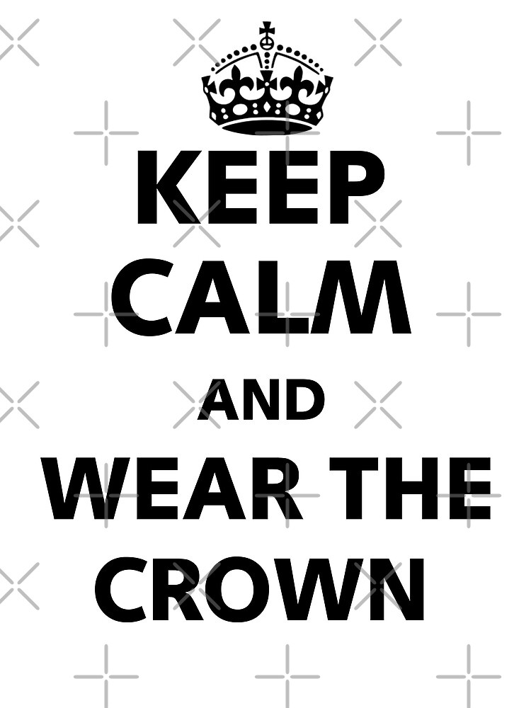Keep Calm and wear the crown. by strawberry6