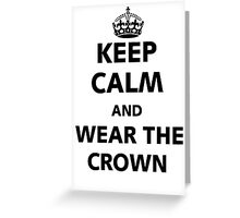 Keep Calm and wear the crown. Greeting Card