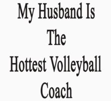 My Husband Is The Hottest Volleyball Coach  by supernova23