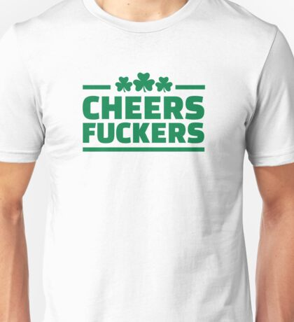 Cheers fuckers irish shamrock Unisex T-Shirt