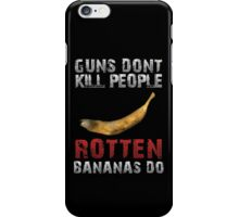 DayZ Guns Don't kill people Rotten bananas do DayZ Gift iPhone Case/Skin