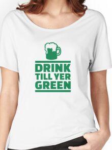 Drink till yer green beer Women's Relaxed Fit T-Shirt
