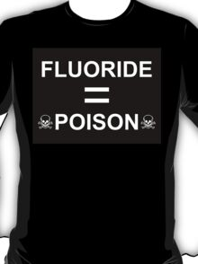 Fluoride is Poison T-Shirt