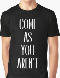 Come As You Aren't Graphic T-Shirt
