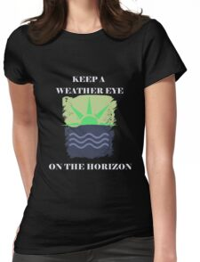 Keep A Weather Eye On the Horizon Womens Fitted T-Shirt