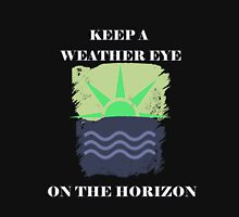 Keep A Weather Eye On the Horizon Unisex T-Shirt