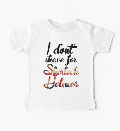 I Don't Shave for Sherlock Holmes Baby Tee