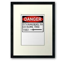 DANGER: It's dangerous to go alone! Framed Print