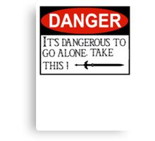 DANGER: It's dangerous to go alone! Canvas Print