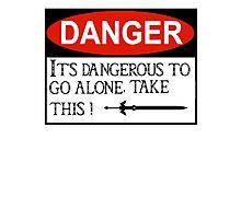 DANGER: It's dangerous to go alone! Photographic Print