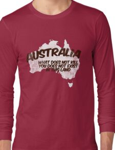 Australia: What does not kill you does not exist in this land Long Sleeve T-Shirt
