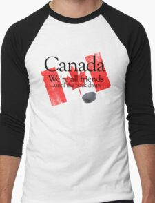 Canada: We're all friends until the puck drops Men's Baseball ¾ T-Shirt