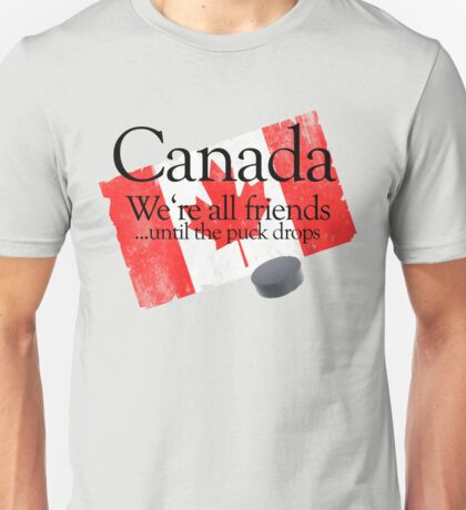 Canada: We're all friends until the puck drops Unisex T-Shirt