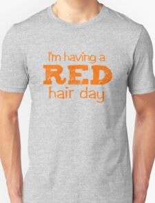 I'm having a RED hair day T-Shirt