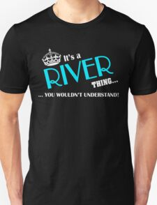 It's a RIVER thing, you wouldn't understand T-Shirt