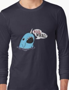 Narwhal! Long Sleeve T-Shirt