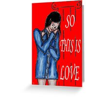 SO THIS IS LOVE Greeting Card
