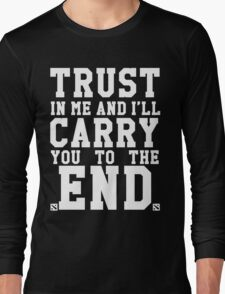 Trust In Me and I'll Carry you to the End Long Sleeve T-Shirt