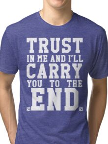 Trust In Me and I'll Carry you to the End Tri-blend T-Shirt