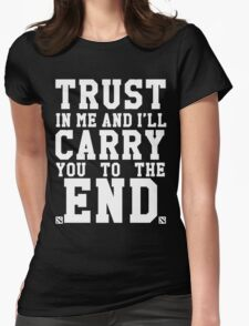 Trust In Me and I'll Carry you to the End Womens Fitted T-Shirt