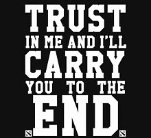Trust In Me and I'll Carry you to the End Unisex T-Shirt