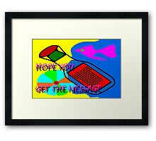 HOPE YOU GET THE MESSAGE Framed Print
