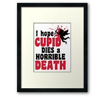 I hope Cupid dies a horrible death Framed Print