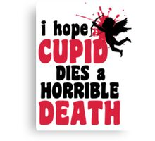 I hope Cupid dies a horrible death Canvas Print