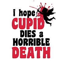 I hope Cupid dies a horrible death Photographic Print