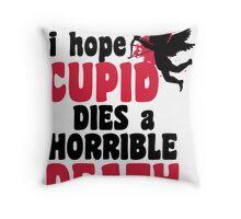 I hope Cupid dies a horrible death Throw Pillow