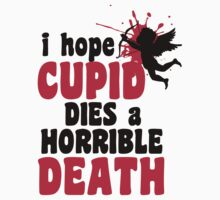 I hope Cupid dies a horrible death by nektarinchen