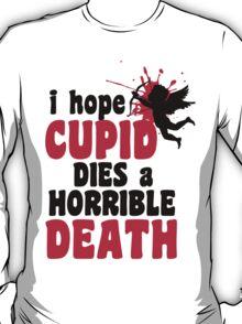 I hope Cupid dies a horrible death T-Shirt