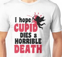 I hope Cupid dies a horrible death Unisex T-Shirt