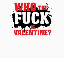Who the fuck is valentine? Unisex T-Shirt