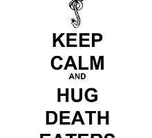 Keep Calm & Hug Death Eaters! by KismetPhotos