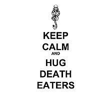 Keep Calm & Hug Death Eaters! Photographic Print