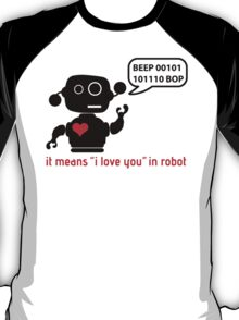 Beep 01100010 BOP means I love you in robot T-Shirt