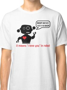 Beep 01100010 BOP means I love you in robot Classic T-Shirt