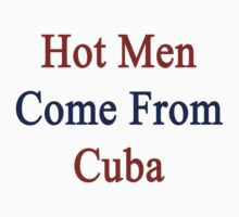Hot Men Come From Cuba  by supernova23