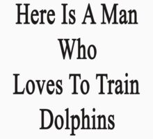 Here Is A Man Who Loves To Train Dolphins  by supernova23
