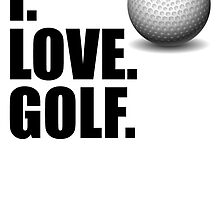 I Love Golf by kwg2200