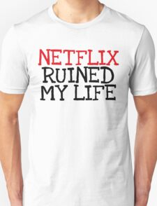 Netflix Ruined My Life T-Shirt
