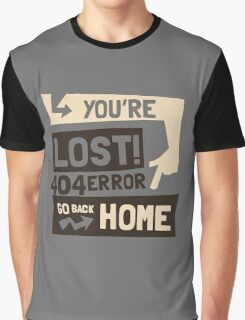 You're lost , go back home (404 ERROR) Graphic T-Shirt