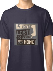 You're lost , go back home (404 ERROR) Classic T-Shirt