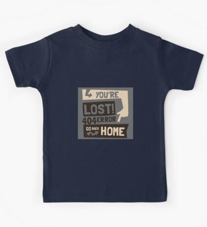 You're lost , go back home (404 ERROR) Kids Tee