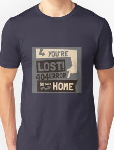 You're lost , go back home (404 ERROR) Unisex T-Shirt
