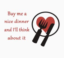 Buy Me A Nice Dinner (And I'll Think About it) by CreativeEm
